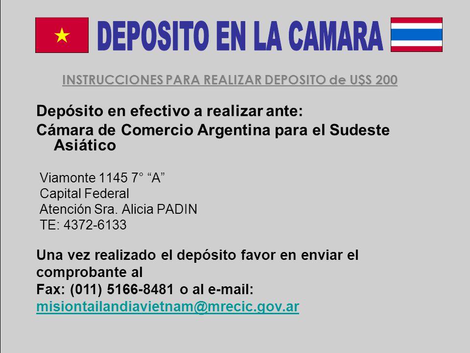 Depósito en efectivo a realizar ante: Cámara de Comercio Argentina para el Sudeste Asiático Viamonte 1145 7° A Capital Federal Atención Sra.