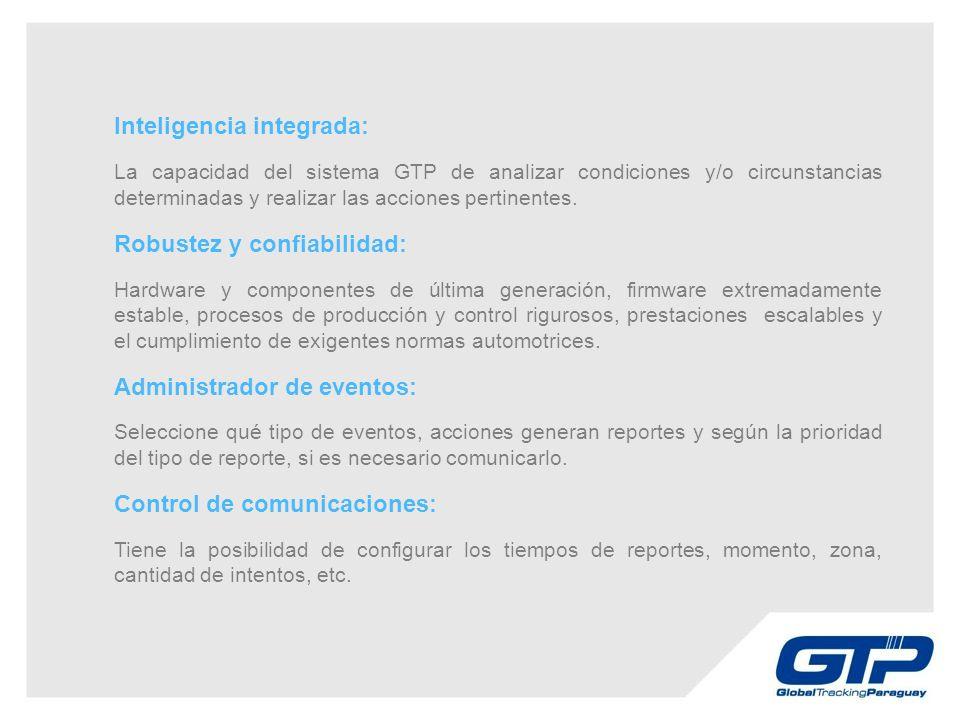 Inteligencia integrada: La capacidad del sistema GTP de analizar condiciones y/o circunstancias determinadas y realizar las acciones pertinentes.