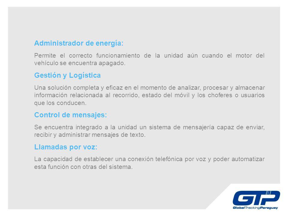 Administrador de energía: Permite el correcto funcionamiento de la unidad aún cuando el motor del vehículo se encuentra apagado.