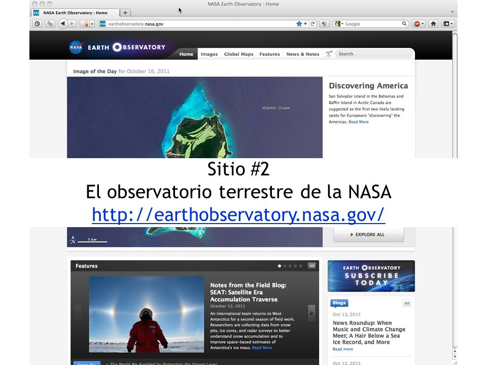 The site includes a searchable archive of Image of the Day Sitio #2 El observatorio terrestre de la NASA http://earthobservatory.nasa.gov/ http://earthobservatory.nasa.gov/