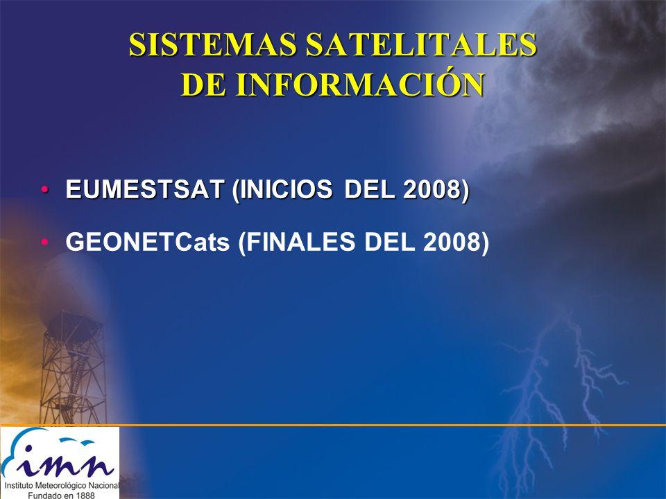 SISTEMAS SATELITALES DE INFORMACIÓN EUMESTSAT (INICIOS DEL 2008)EUMESTSAT (INICIOS DEL 2008) GEONETCats (FINALES DEL 2008)