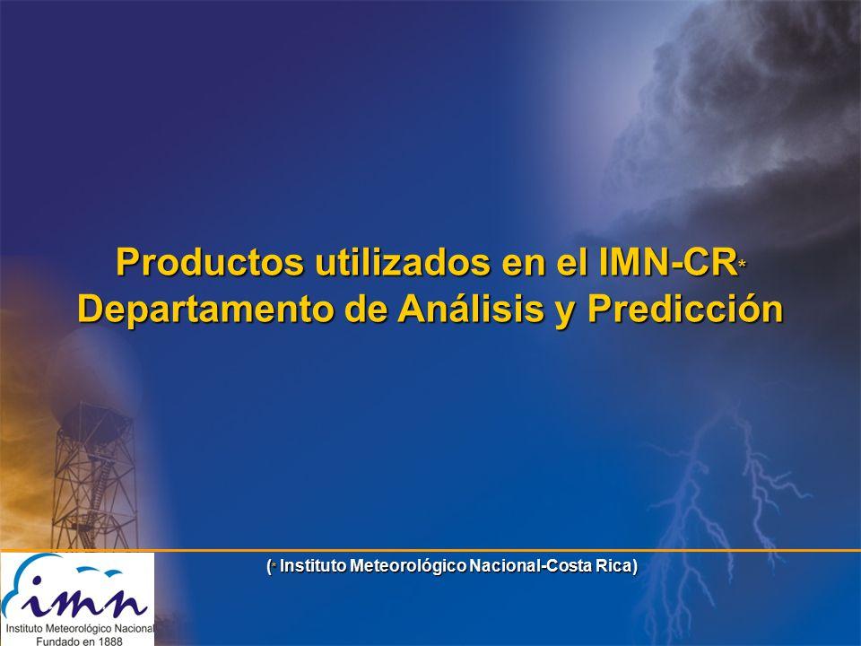 Productos utilizados en el IMN-CR * Departamento de Análisis y Predicción ( * Instituto Meteorológico Nacional-Costa Rica)