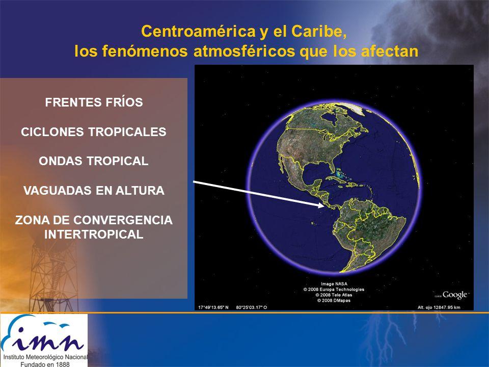 Centroamérica y el Caribe, los fenómenos atmosféricos que los afectan FRENTES FRÍOS CICLONES TROPICALES ONDAS TROPICAL VAGUADAS EN ALTURA ZONA DE CONVERGENCIA INTERTROPICAL