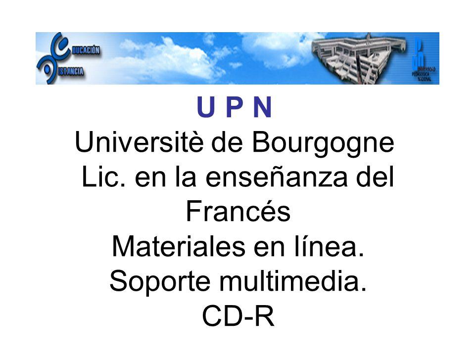 U P N Universitè de Bourgogne Lic. en la enseñanza del Francés Materiales en línea.