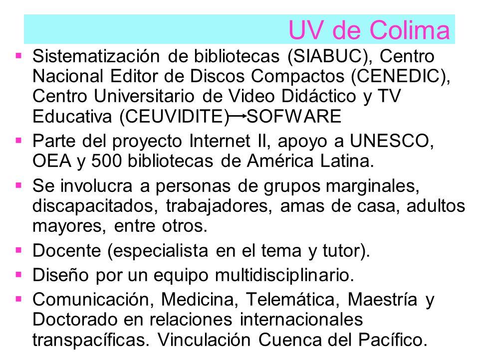 UV de Colima  Sistematización de bibliotecas (SIABUC), Centro Nacional Editor de Discos Compactos (CENEDIC), Centro Universitario de Video Didáctico y TV Educativa (CEUVIDITE) SOFWARE  Parte del proyecto Internet II, apoyo a UNESCO, OEA y 500 bibliotecas de América Latina.