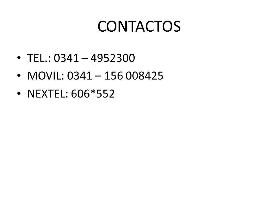CONTACTOS TEL.: 0341 – 4952300 MOVIL: 0341 – 156 008425 NEXTEL: 606*552