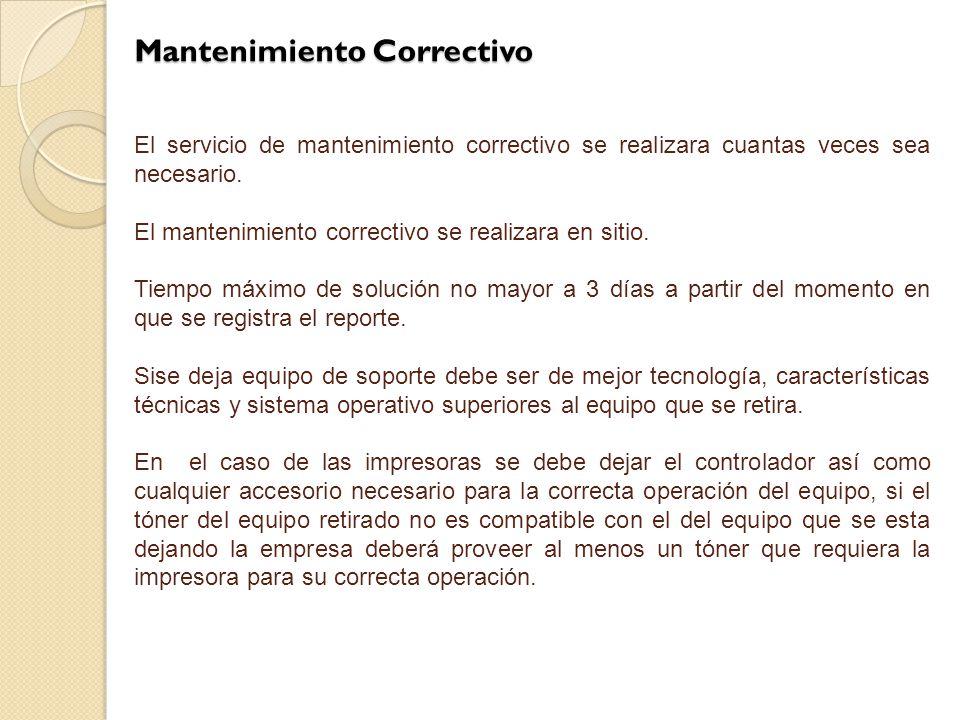 Mantenimiento Correctivo El servicio de mantenimiento correctivo se realizara cuantas veces sea necesario.