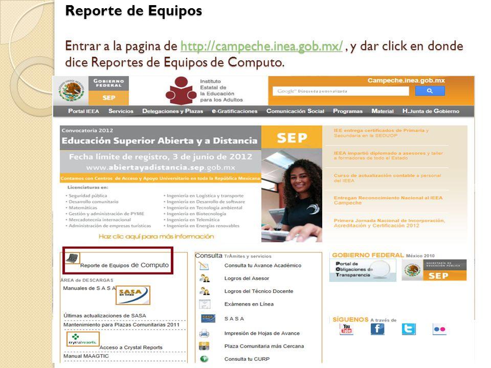 Reporte de Equipos Entrar a la pagina de http://campeche.inea.gob.mx/, y dar click en donde dice Reportes de Equipos de Computo.
