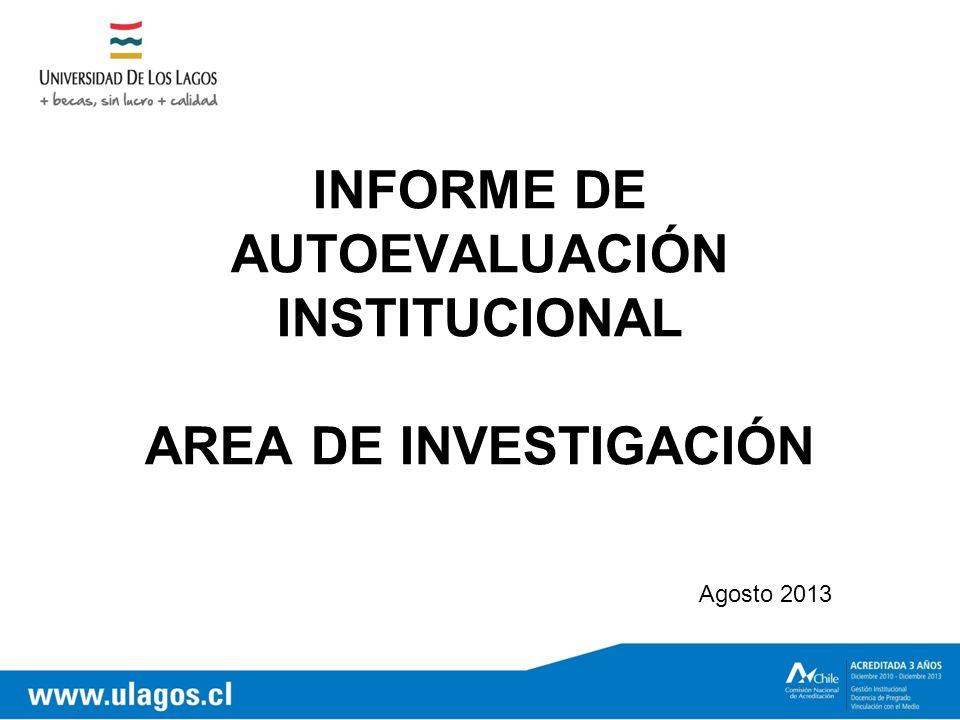 INFORME DE AUTOEVALUACIÓN INSTITUCIONAL AREA DE INVESTIGACIÓN Agosto 2013
