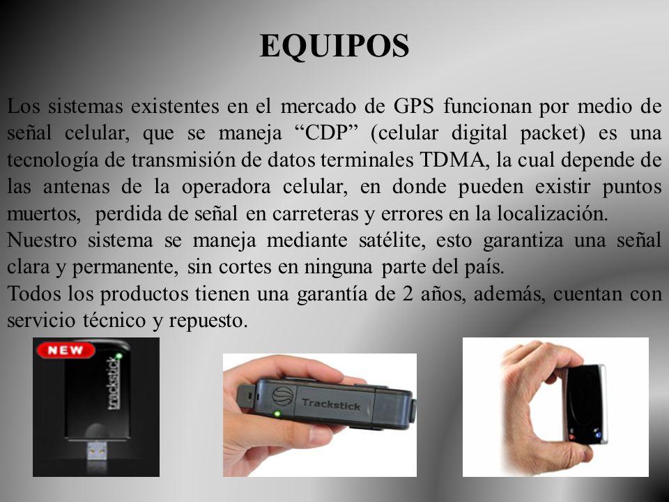 EQUIPOS Los sistemas existentes en el mercado de GPS funcionan por medio de señal celular, que se maneja CDP (celular digital packet) es una tecnología de transmisión de datos terminales TDMA, la cual depende de las antenas de la operadora celular, en donde pueden existir puntos muertos, perdida de señal en carreteras y errores en la localización.