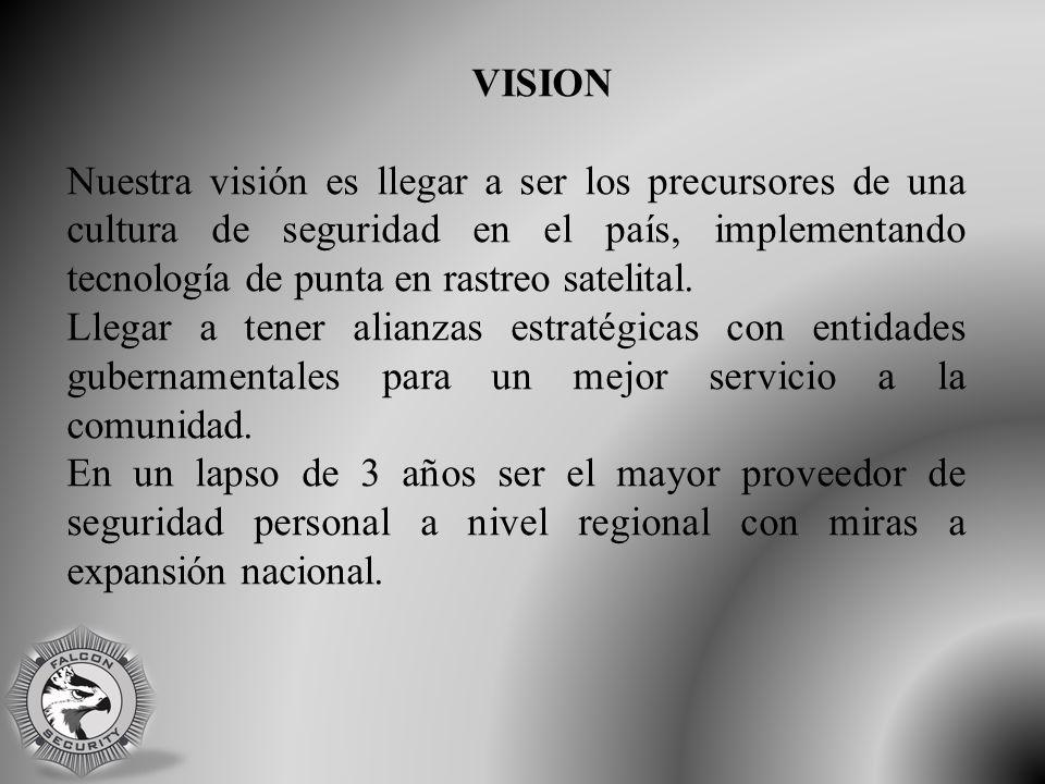 VISION Nuestra visión es llegar a ser los precursores de una cultura de seguridad en el país, implementando tecnología de punta en rastreo satelital.