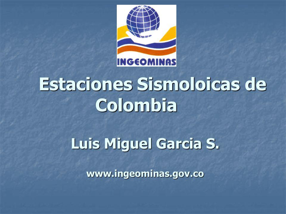 Estaciones Sismoloicas de Colombia Luis Miguel Garcia S. www.ingeominas.gov.co