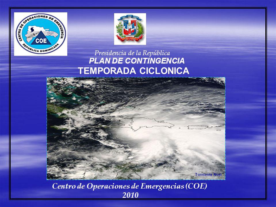 Presidencia de la República Centro de Operaciones de Emergencias (COE) 2010 PLAN DE CONTINGENCIA TEMPORADA CICLONICA Tormenta Noel