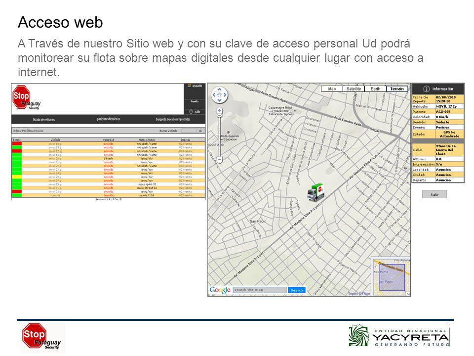 Acceso web A Través de nuestro Sitio web y con su clave de acceso personal Ud podrá monitorear su flota sobre mapas digitales desde cualquier lugar con acceso a internet.