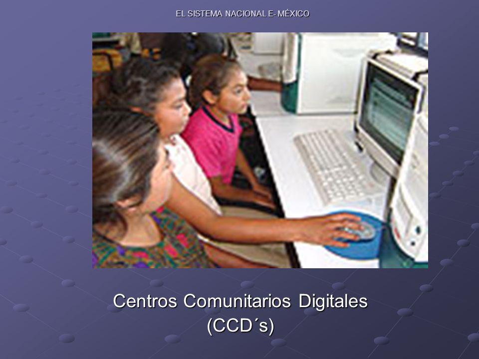 EL SISTEMA NACIONAL E- MÉXICO Centros Comunitarios Digitales (CCD´s)
