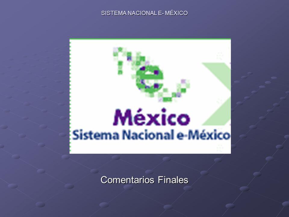 SISTEMA NACIONAL E- MÉXICO Comentarios Finales