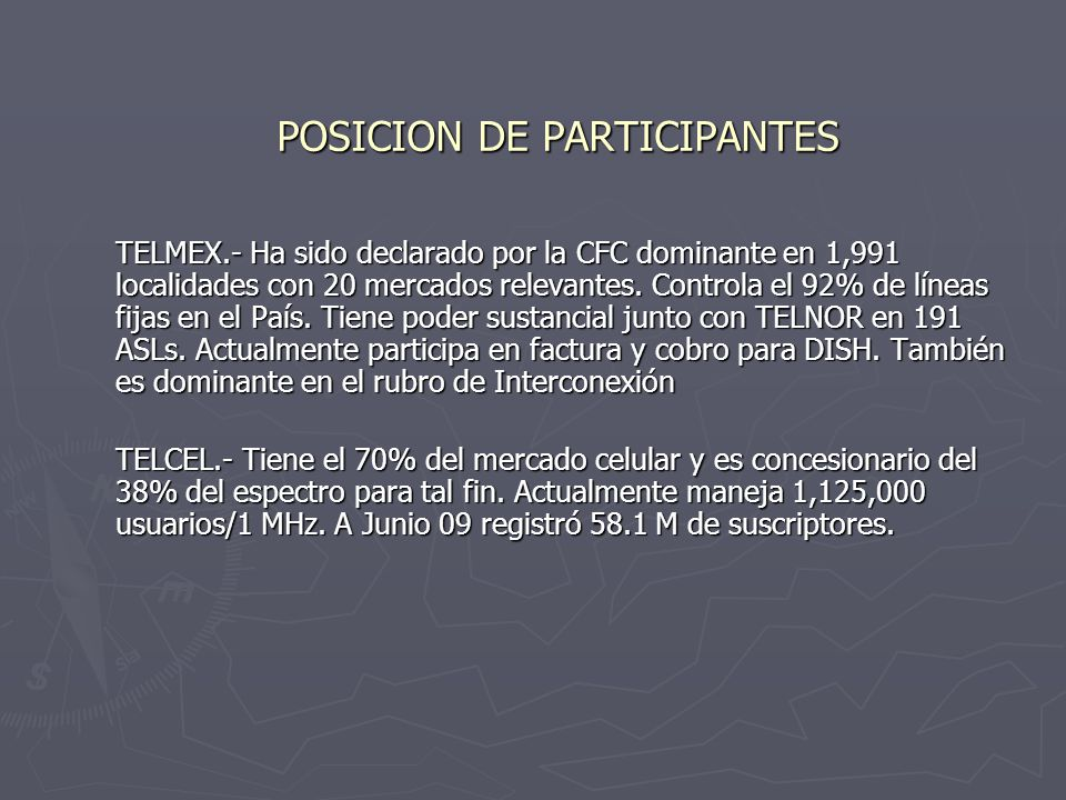POSICION DE PARTICIPANTES TELMEX.- Ha sido declarado por la CFC dominante en 1,991 localidades con 20 mercados relevantes.