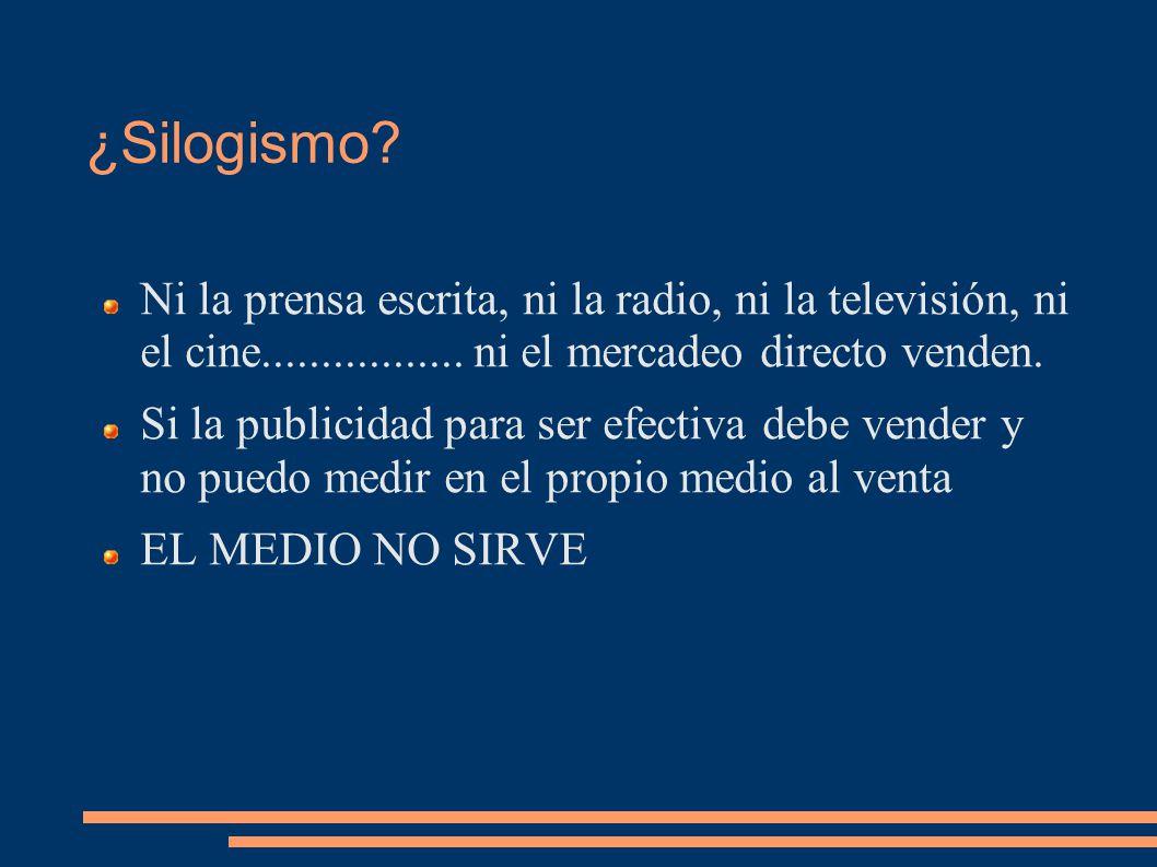 ¿Silogismo. Ni la prensa escrita, ni la radio, ni la televisión, ni el cine.................