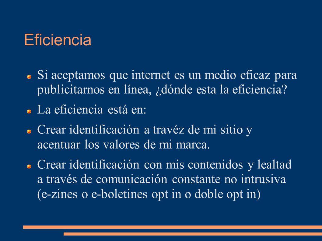 Eficiencia Si aceptamos que internet es un medio eficaz para publicitarnos en línea, ¿dónde esta la eficiencia.
