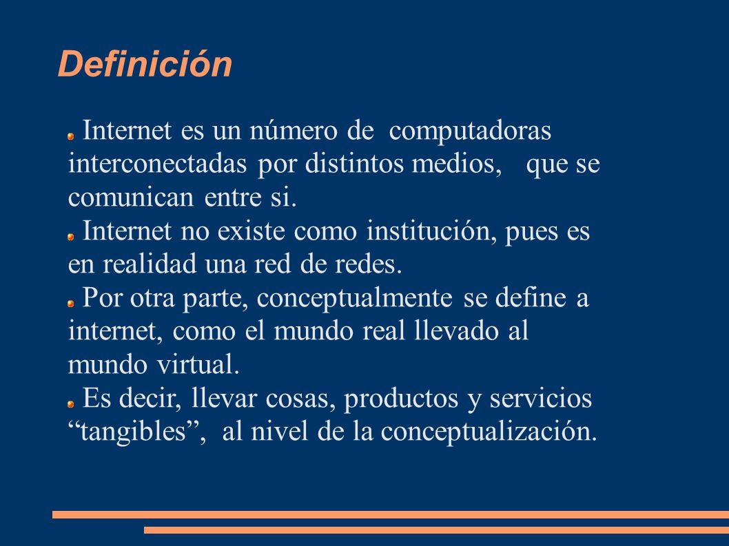 Definición Internet es un número de computadoras interconectadas por distintos medios, que se comunican entre si.