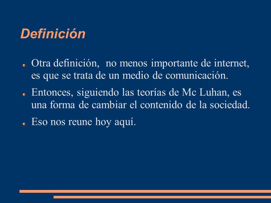 Definición Otra definición, no menos importante de internet, es que se trata de un medio de comunicación.