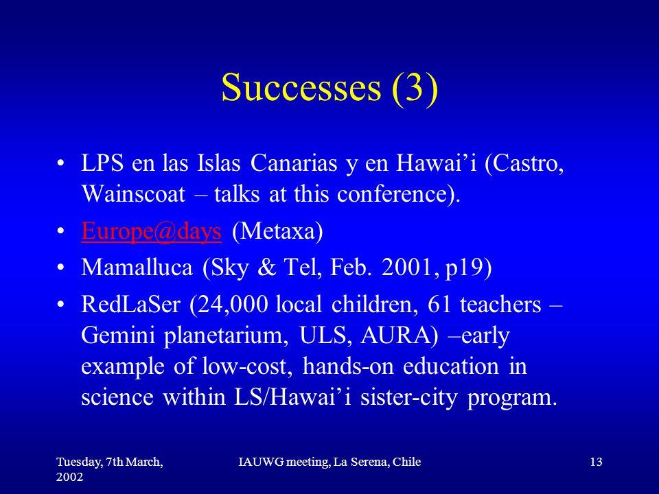 Tuesday, 7th March, 2002 IAUWG meeting, La Serena, Chile13 Successes (3) LPS en las Islas Canarias y en Hawai'i (Castro, Wainscoat – talks at this conference).