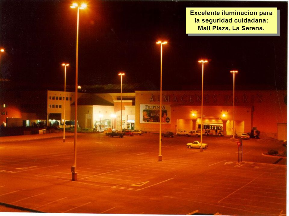 Tuesday, 7th March, 2002 IAUWG meeting, La Serena, Chile14 Excelente iluminacion para la seguridad cuidadana: Mall Plaza, La Serena.