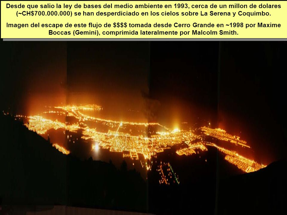 Tuesday, 7th March, 2002 IAUWG meeting, La Serena, Chile40 Desde que salio la ley de bases del medio ambiente en 1993, cerca de un millon de dolares (~CH$700.000.000) se han desperdiciado en los cielos sobre La Serena y Coquimbo.