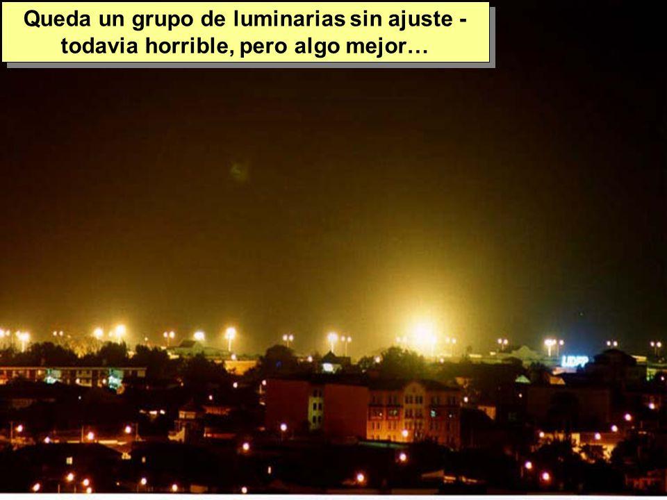Tuesday, 7th March, 2002 IAUWG meeting, La Serena, Chile50 Queda un grupo de luminarias sin ajuste - todavia horrible, pero algo mejor…