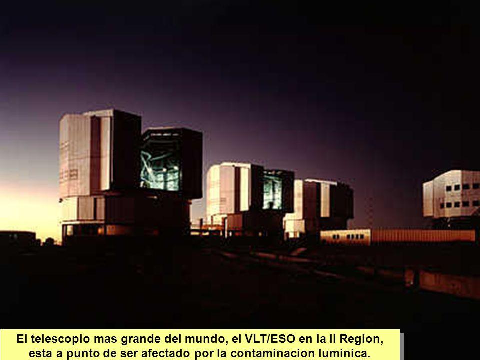 Tuesday, 7th March, 2002 IAUWG meeting, La Serena, Chile57 El telescopio mas grande del mundo, el VLT/ESO en la II Region, esta a punto de ser afectado por la contaminacion luminica.
