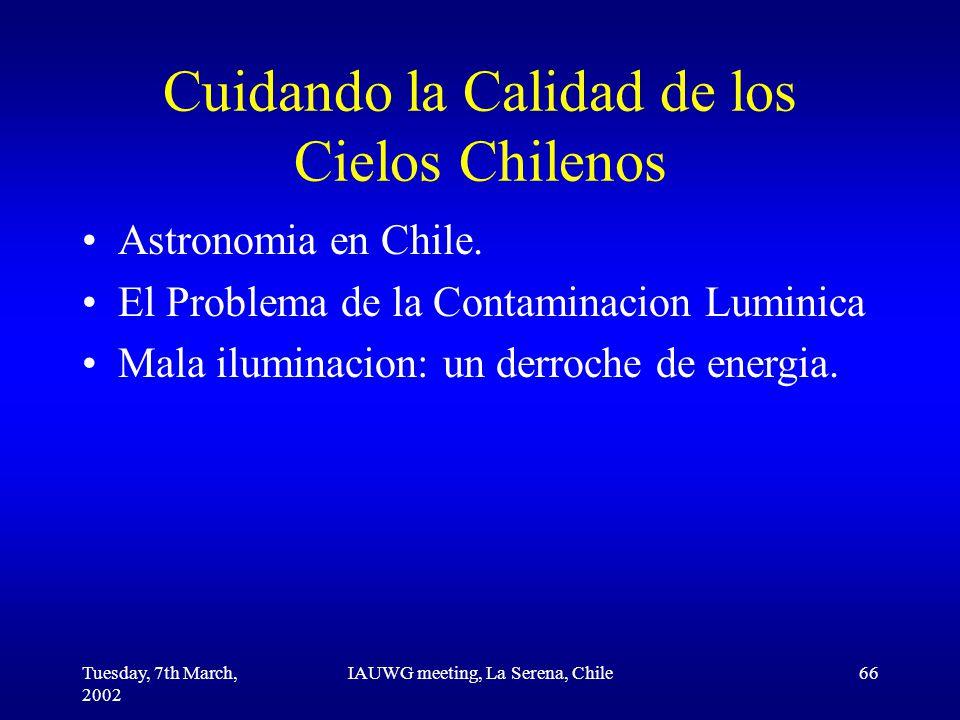 Tuesday, 7th March, 2002 IAUWG meeting, La Serena, Chile66 Cuidando la Calidad de los Cielos Chilenos Astronomia en Chile.
