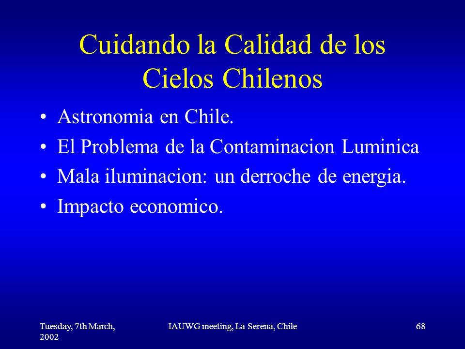 Tuesday, 7th March, 2002 IAUWG meeting, La Serena, Chile68 Cuidando la Calidad de los Cielos Chilenos Astronomia en Chile.