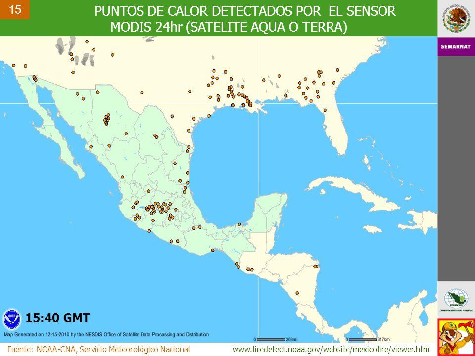 15 Fuente: NOAA-CNA, Servicio Meteorológico Nacionalhttp://www.firedetect.noaa.gov/website/mexicofire/viewer.htm PUNTOS DE CALOR DETECTADOS POR EL SENSOR MODIS 24hr (SATELITE AQUA O TERRA) 15:40 GMT