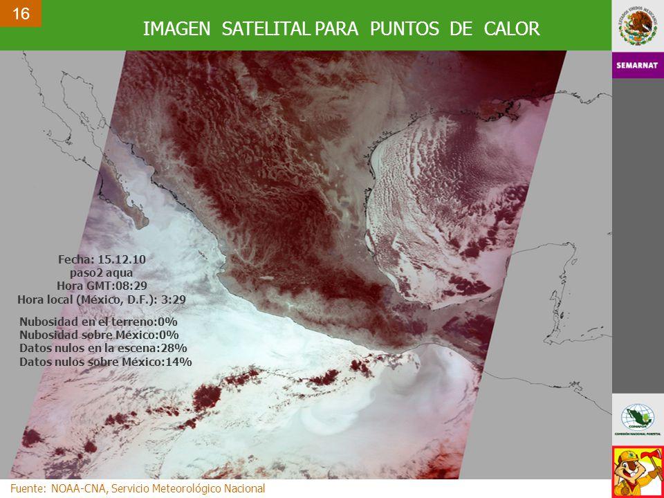 IMAGEN SATELITAL PARA PUNTOS DE CALOR 16 Fuente: NOAA-CNA, Servicio Meteorológico Nacional Fecha: 15.12.10 paso2 aqua Hora GMT:08:29 Hora local (México, D.F.): 3:29 Nubosidad en el terreno:0% Nubosidad sobre México:0% Datos nulos en la escena:28% Datos nulos sobre México:14%