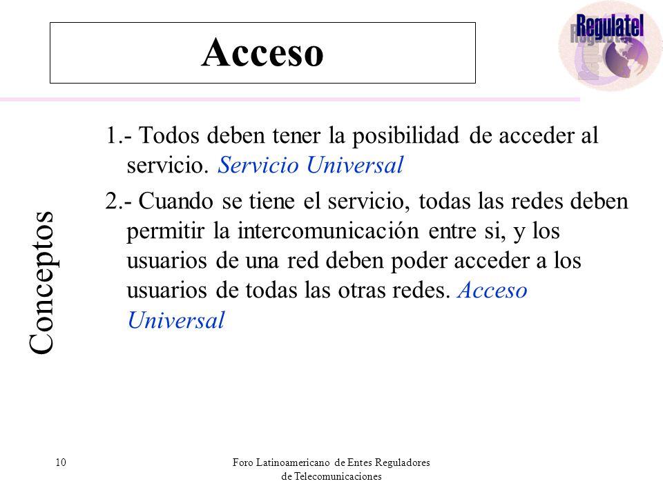 10Foro Latinoamericano de Entes Reguladores de Telecomunicaciones Acceso Conceptos 1.- Todos deben tener la posibilidad de acceder al servicio.