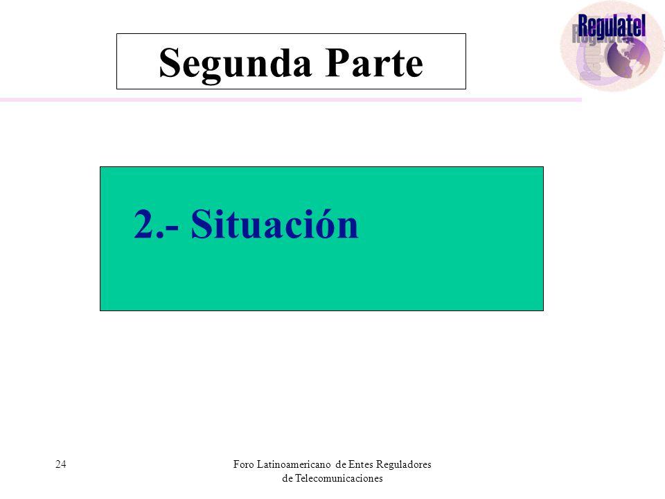 24Foro Latinoamericano de Entes Reguladores de Telecomunicaciones 2.- Situación Segunda Parte