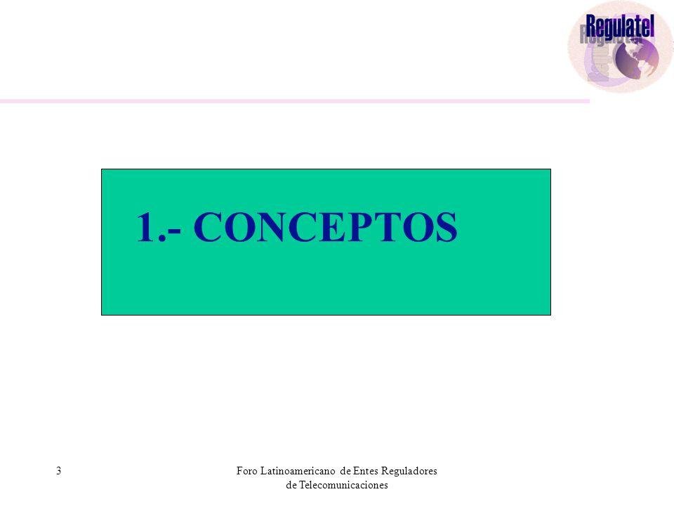 3Foro Latinoamericano de Entes Reguladores de Telecomunicaciones 1.- CONCEPTOS