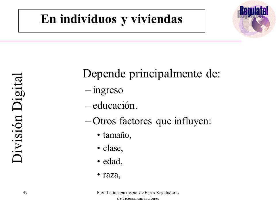 49Foro Latinoamericano de Entes Reguladores de Telecomunicaciones En individuos y viviendas División Digital Depende principalmente de: –ingreso –educación.