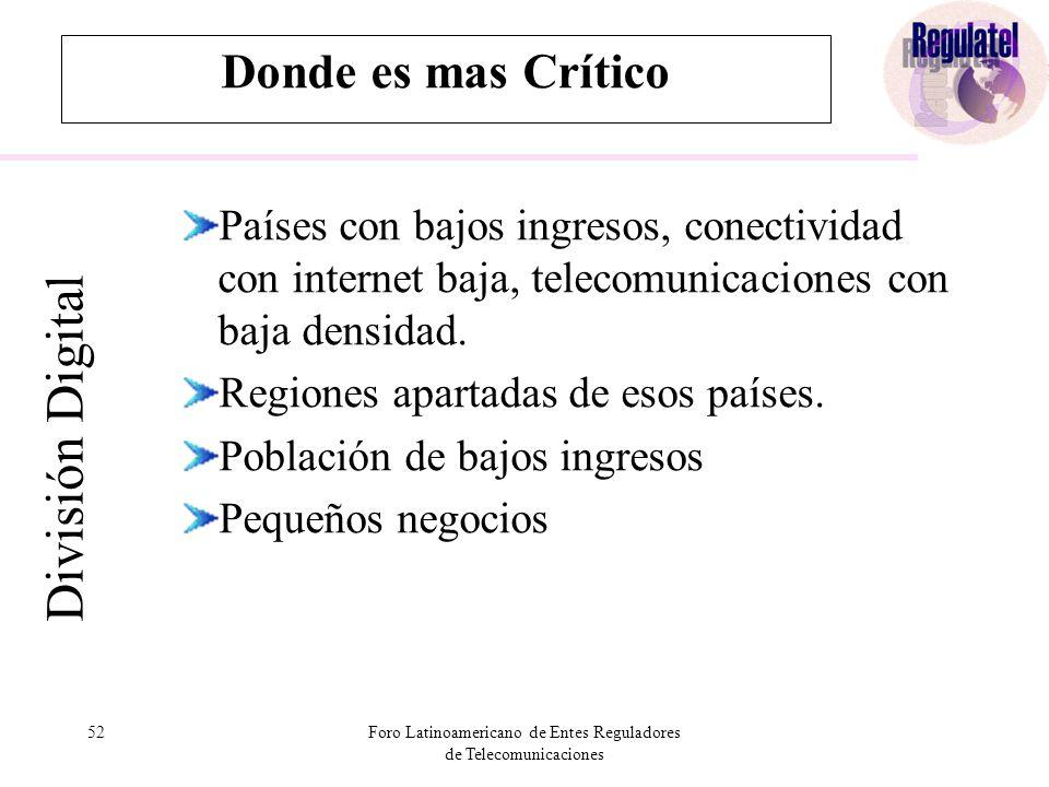 52Foro Latinoamericano de Entes Reguladores de Telecomunicaciones Donde es mas Crítico División Digital Países con bajos ingresos, conectividad con internet baja, telecomunicaciones con baja densidad.