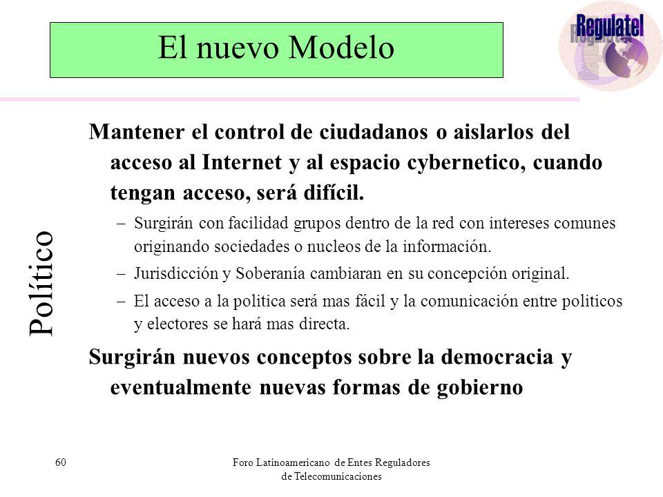 60Foro Latinoamericano de Entes Reguladores de Telecomunicaciones El nuevo Modelo Mantener el control de ciudadanos o aislarlos del acceso al Internet y al espacio cybernetico, cuando tengan acceso, será difícil.
