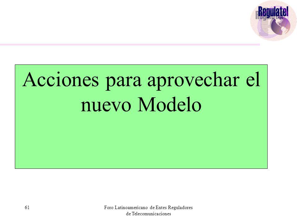 61Foro Latinoamericano de Entes Reguladores de Telecomunicaciones Acciones para aprovechar el nuevo Modelo