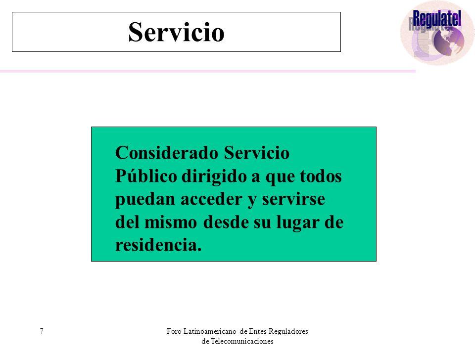 7Foro Latinoamericano de Entes Reguladores de Telecomunicaciones Servicio Considerado Servicio Público dirigido a que todos puedan acceder y servirse del mismo desde su lugar de residencia.