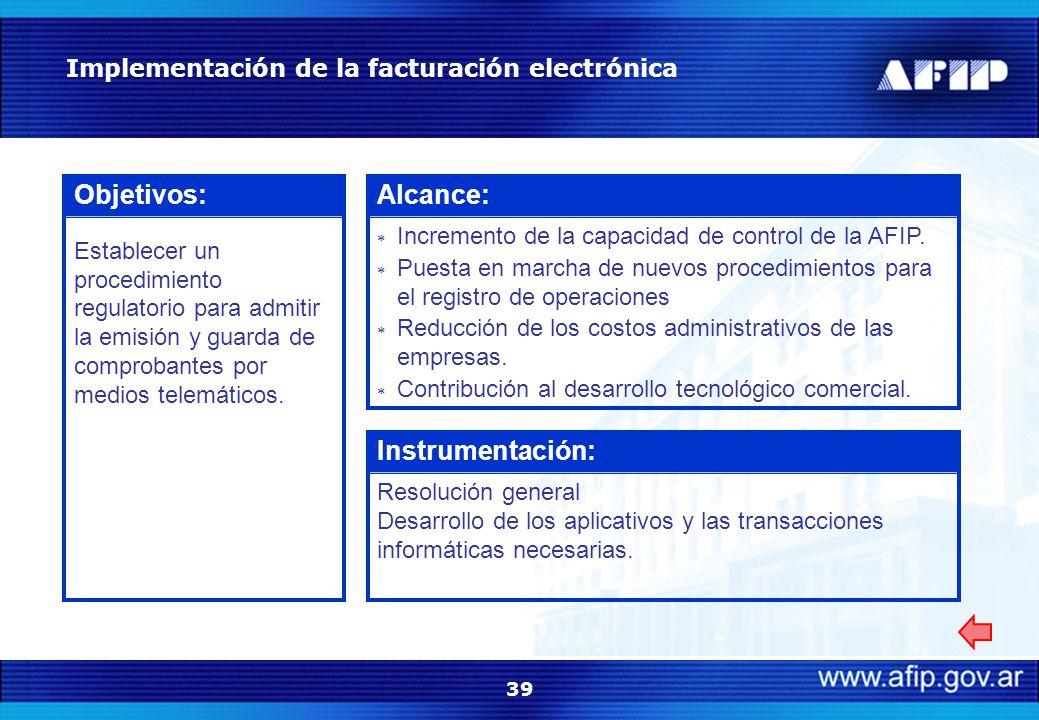 39 Implementación de la facturación electrónica Objetivos: Establecer un procedimiento regulatorio para admitir la emisión y guarda de comprobantes por medios telemáticos.