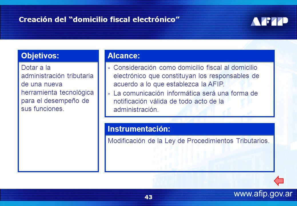 43 Creación del domicilio fiscal electrónico Objetivos: Dotar a la administración tributaria de una nueva herramienta tecnológica para el desempeño de sus funciones.