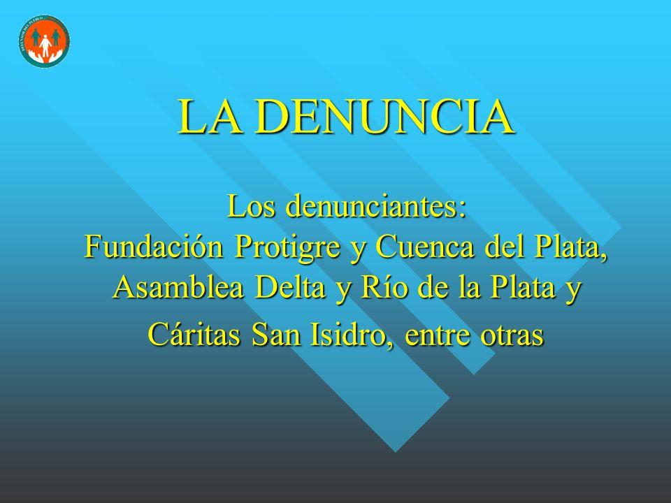 LA DENUNCIA Los denunciantes: Fundación Protigre y Cuenca del Plata, Asamblea Delta y Río de la Plata y Cáritas San Isidro, entre otras