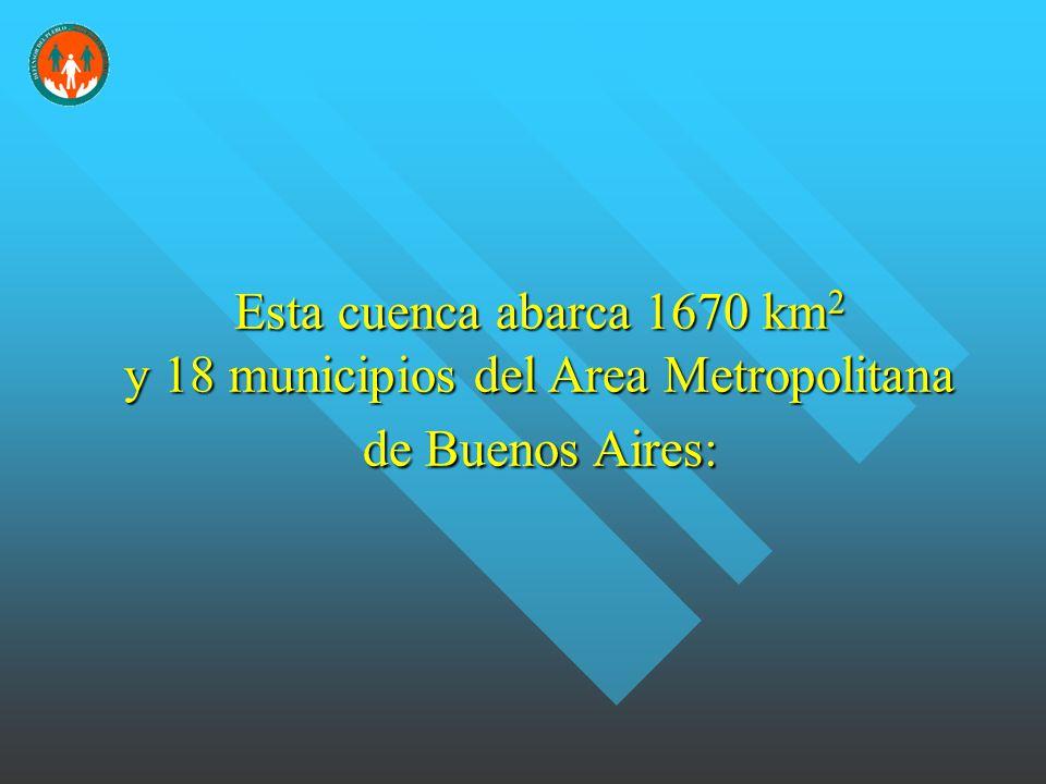 Esta cuenca abarca 1670 km 2 y 18 municipios del Area Metropolitana de Buenos Aires: