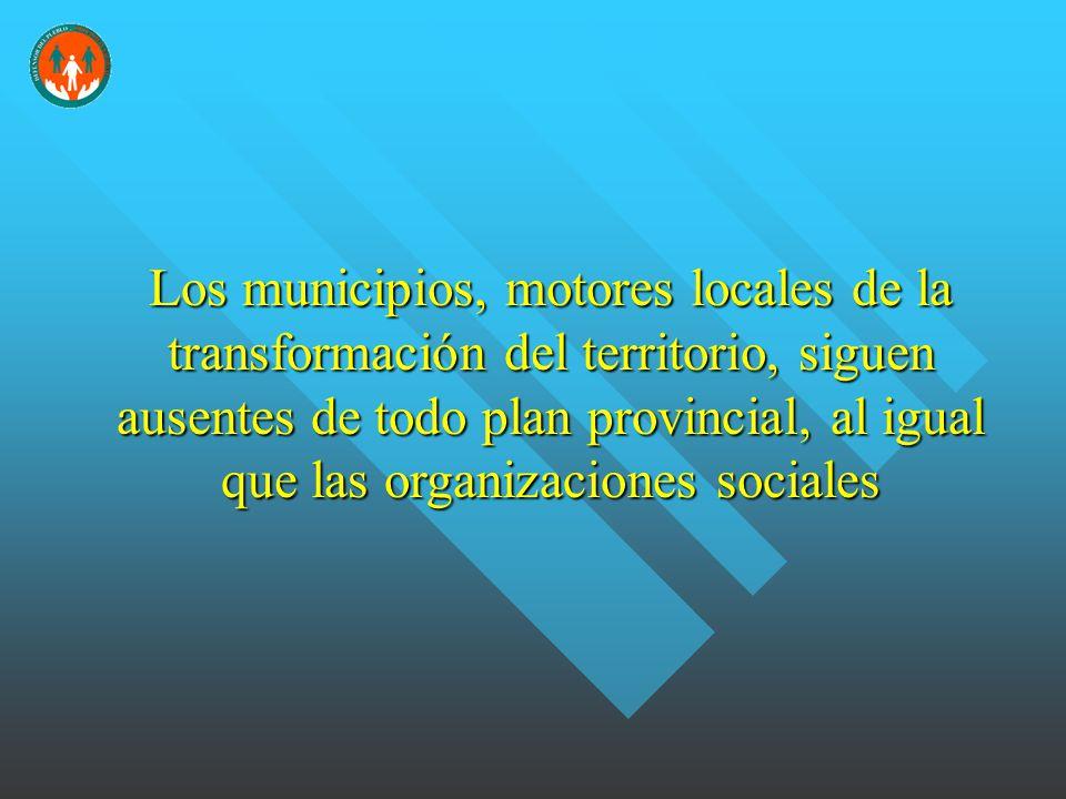 Los municipios, motores locales de la transformación del territorio, siguen ausentes de todo plan provincial, al igual que las organizaciones sociales