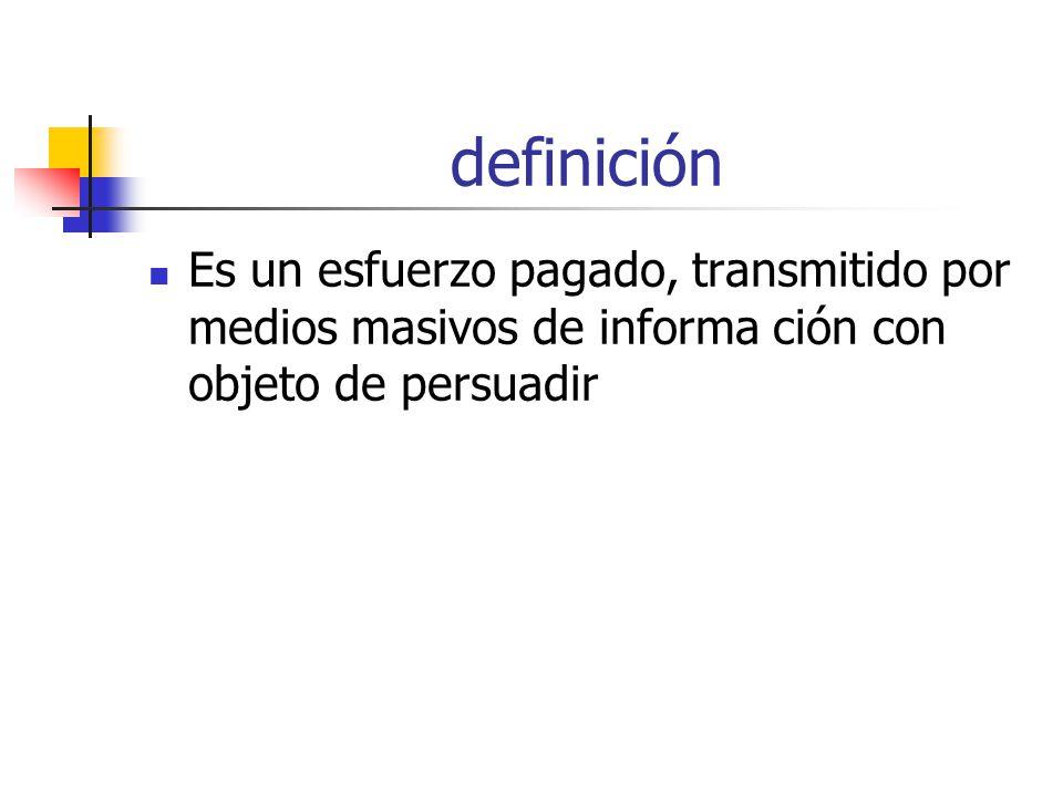 definición Es un esfuerzo pagado, transmitido por medios masivos de informa ción con objeto de persuadir