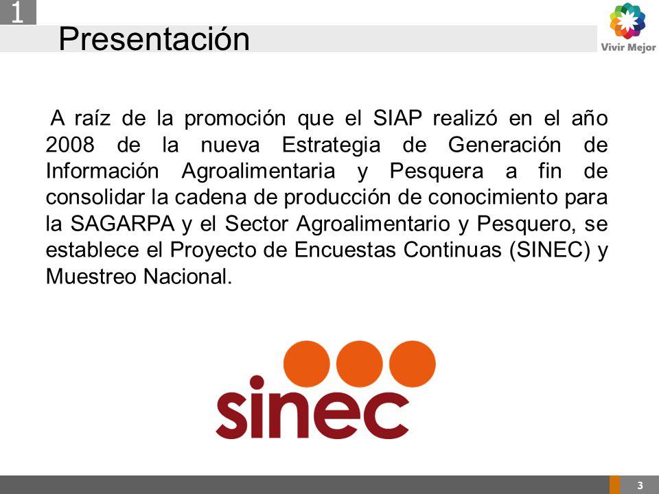 Presentación 3 1 A raíz de la promoción que el SIAP realizó en el año 2008 de la nueva Estrategia de Generación de Información Agroalimentaria y Pesquera a fin de consolidar la cadena de producción de conocimiento para la SAGARPA y el Sector Agroalimentario y Pesquero, se establece el Proyecto de Encuestas Continuas (SINEC) y Muestreo Nacional.