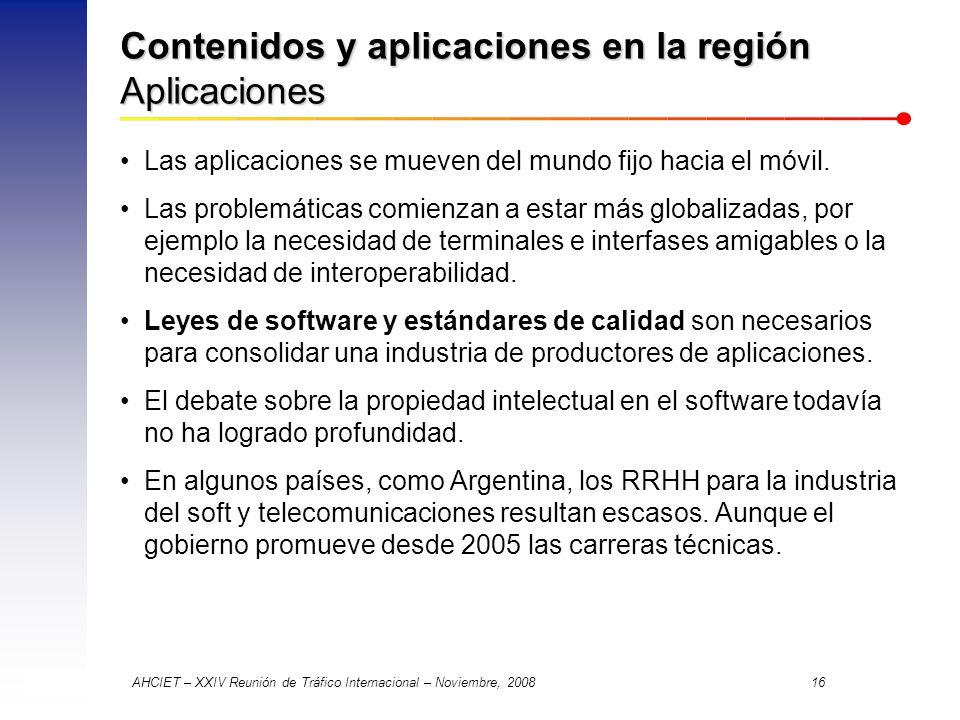 AHCIET – XXIV Reunión de Tráfico Internacional – Noviembre, 2008 16 Contenidos y aplicaciones en la región Aplicaciones Las aplicaciones se mueven del mundo fijo hacia el móvil.
